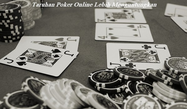 Taruhan Poker Online Lebih Menguntungkan